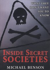 Inside Secret Societies : What They Dont Want You to Know - Benson, Michael