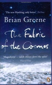 Fabric of the Cosmos : Space, Time and the Texture of Reality - Greene, Brian