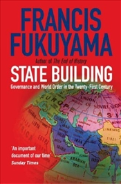 State Building : Governance and World Order in the Twenty-first Century - Fukuyama, Francis