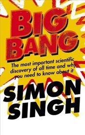 Big Bang : Most Important Scientific Discovery of All Time and Why You Need to - Singh, Simon