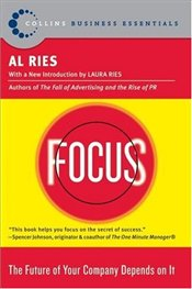 Focus : Future of Your Company Depends on It - Ries, Al