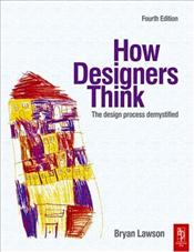 How Designers Think : Demystifying the Design Process  - Lawson, Bryan