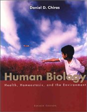 Human Biology 4e : Health, Homeostasis, and the Environment - Chiras, Daniel D.