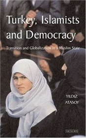Turkey, Islamists and Democracy  - Atasoy, Yildiz