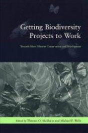 Getting Biodiversity Projects to Work - McShane, Thomas O.