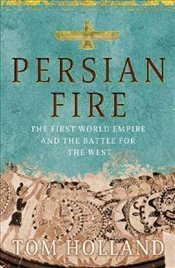 Persian Fire : First World Empire, Battle for the West - Holland, Tom