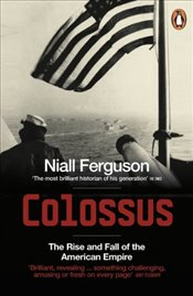 Colossus : The Rise and Fall of the American Empire - Ferguson, Niall
