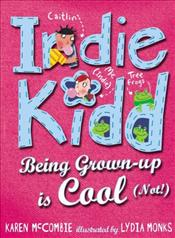 Indie Kidd : Being Grown-Up Is Cool (Not!) - McCombie, Karen