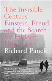 Invisible Century : Einstein, Freud and the Search for Hidden Universes   - Panek, Richard