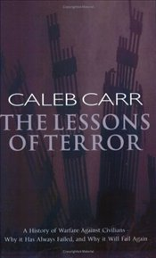 Lessons of Terror : History of Warfare Against Civilians - Carr, Caleb