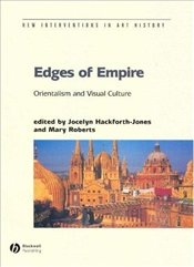 Edges of Empire : Orientalism and Visual Culture - Roberts, Mary