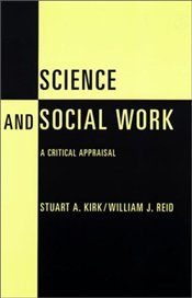 Science and Social Work : Critical Appraisal  - Kirk, Stuart A.