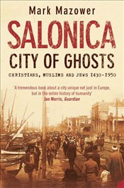 Salonica, City of Ghosts : Christians, Muslims and Jews - Mazower, Mark