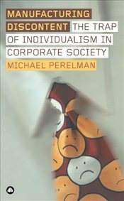 Manufacturing Discontent : Trap of Individualism in Corporate Society - Perelman, Michael