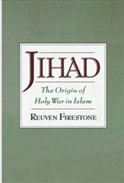 Jihad : Origin of Holy War in Islam - Firestone, Reuven