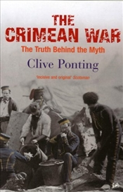 Crimean War : Truth Behind the Myth - Ponting, Clive