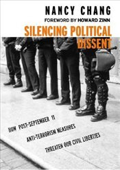 Silencing of Political Dissent : How the USA Patriot Act Undermines the Constitution - Chang, Nancy