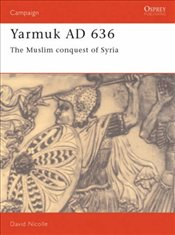 Yarmouk AD636 : The Muslim Conquest of Syria - Nicolle, David
