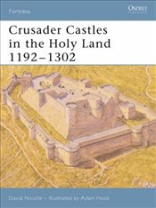 Crusader Castles in the Holy Land, 1192-1302  - Nicolle, David
