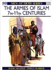 Armies of Islam : 7th-11th Centuries  - Nicolle, David