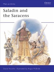 Saladin and the Saracens : Armies of the Middle East, 1100-1300 - Nicolle, David