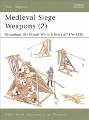 Medieval Siege Weapons 2 : Byzantium, the Islamic World & India - Nicolle, David