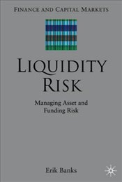 Liquidity Risk : Managing Asset and Funding Risks - Banks, Erik