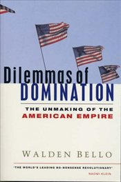 Dilemmas of Domination : Unmaking of the American Empire - Bello, Walden