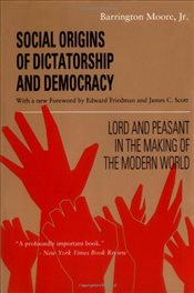 Social Origins of Dictatorship and Democracy : Lord and Peasant in the Making of the Modern World  - Moore, Barrington