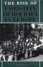 Rise of Christian Democracy in Europe  - Kalyvas, Stathis N.