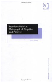 Freedom : Political, Metaphysical, Negative and Positive  - Silier, Yıldız