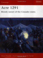 Acre 1291 : Bloody Sunset of the Crusader States  - Nicolle, David
