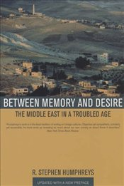 Between Memory and Desire : Middle East in a Troubled Age  - Humphreys, R. Stephen