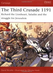Third Crusade 1191: Richard the Lionheart, Saladin and the Struggle for Jerusalem - Nicolle, David
