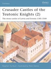 Crusader Castles of the Teutonic Knights (2) : Baltic Stone Castles 1184-1560 - Turnbull, Stephen