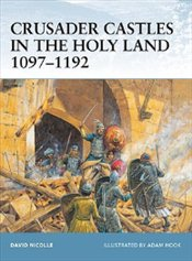 Crusader Castles in the Holy Land 1097-1192  - Nicolle, David