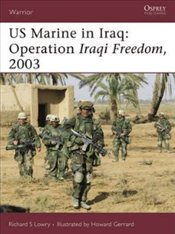 Us Marine in Iraq : Operation Iraqi Freedom, 2003 - Lowry, Richard S.