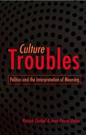 Culture Troubles : Politics and the Interpretation of Meaning - Chabal, Patrick