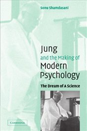 Jung and the Making of Modern Psychology : Dream of a Science - Shamdasani, Sonu