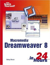 Sams Teach Yourself Macromedia Dreamweaver 8 in 24 Hours 3e - BRUCE, BETSY