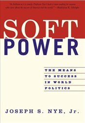 Soft Power : Means to Success in World Politics  - Nye, Joseph S.