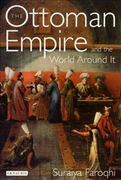 Ottoman Empire and the World Around It - Faroqhi, Suraiya