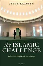 Islamic Challenge : Politics and Religion in Western Europe - Klausen, Jytte
