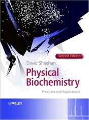 Physical Biochemistry 2e : Principles and Applications  - Sheehan, David