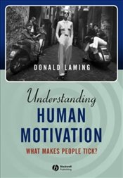 Understanding Human Motivation : What Makes People Tick? - Laming, Donald