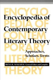 Encyclopedia of Contemporary Literary Theory - Makaryk, Irena