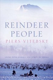 Reindeer People : Living with Animals and Spirits in Siberia - Vitebsky, Piers