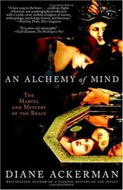 Alchemy of Mind : Marvel and Mystery of the Brain - Ackerman, Diane