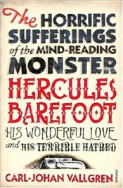 Horrific Sufferings Of The Mind-Reading : Monster Hercules Barefoot, His Wonderful Love and Terrible - Vallgren, Carl-Johan