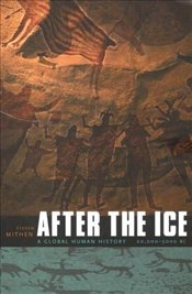 After the Ice : Global Human History 20,000 - 5000 BC  - Mithen, Steven J.